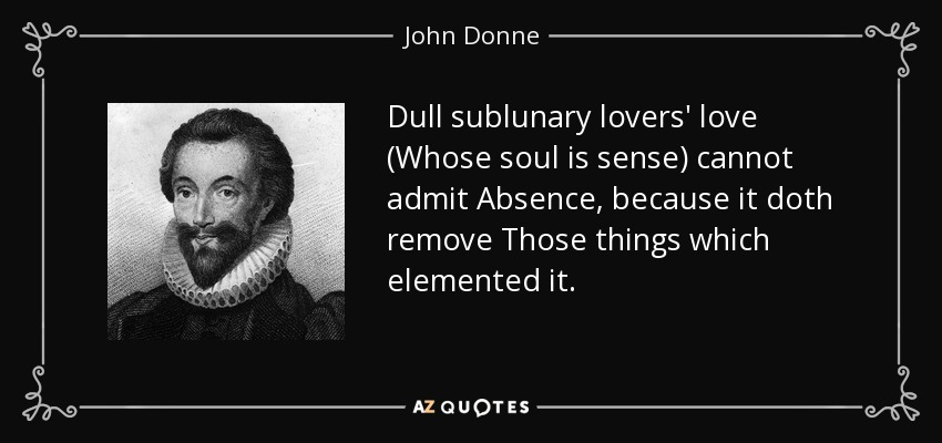 john donne quixotic yet sacrosanct essay One of his preceptors recalled that he much preferred dylan thomas to john donne, a very natural act of affiliation on the part of an apprentice poet of the 50s, but not, at the time, an indication of a serious devotion to academic literary studies.
