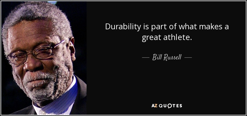 Durability is part of what makes a great athlete. - Bill Russell