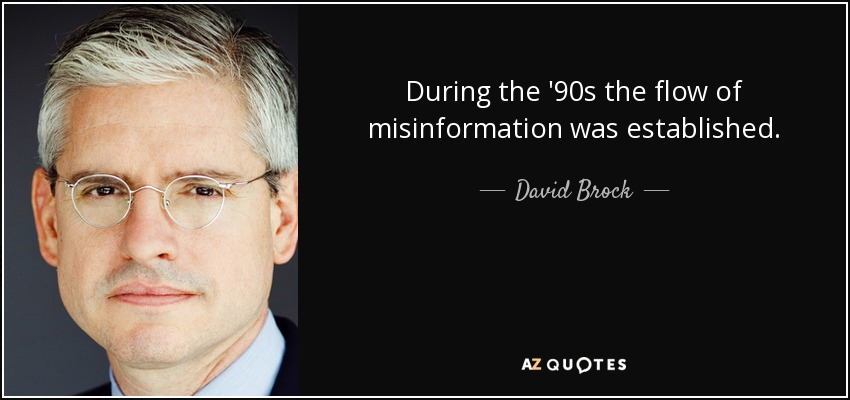 During the '90s the flow of misinformation was established. - David Brock