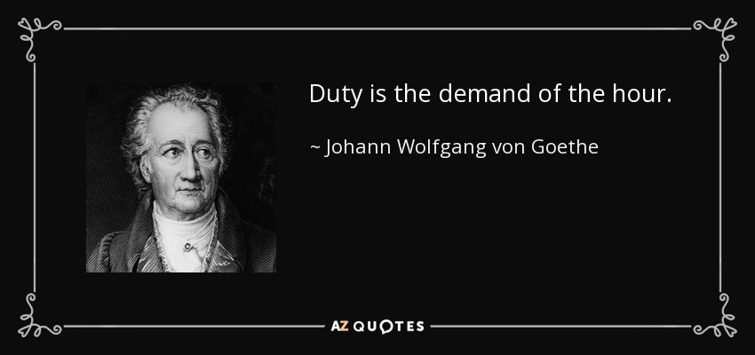 Duty is the demand of the hour. - Johann Wolfgang von Goethe