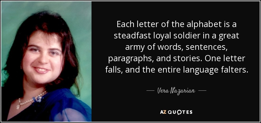 Vera Nazarian Quote Each Letter Of The Alphabet Is A Steadfast