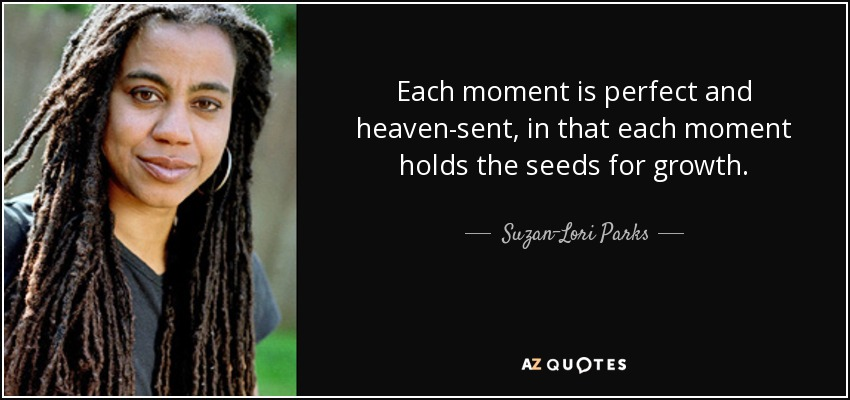 Suzan Lori Parks Quote Each Moment Is Perfect And Heaven Sent In