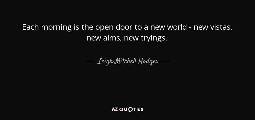 Leigh Mitchell Hodges Quote Each Morning Is The Open Door To A New Inspiration Open Door Quotes