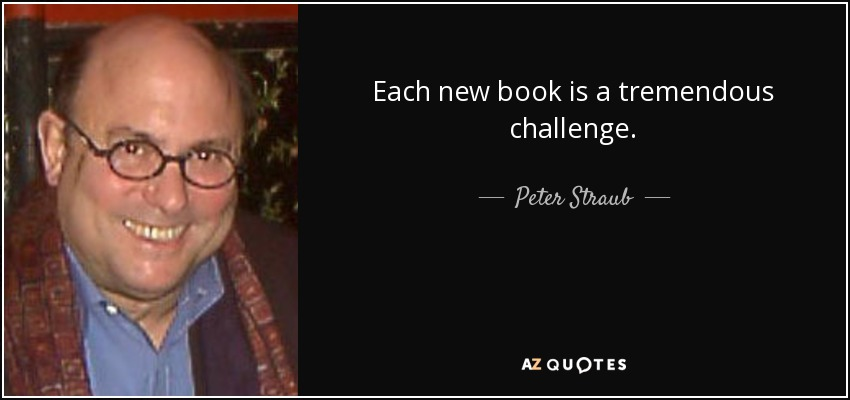 Each new book is a tremendous challenge. - Peter Straub