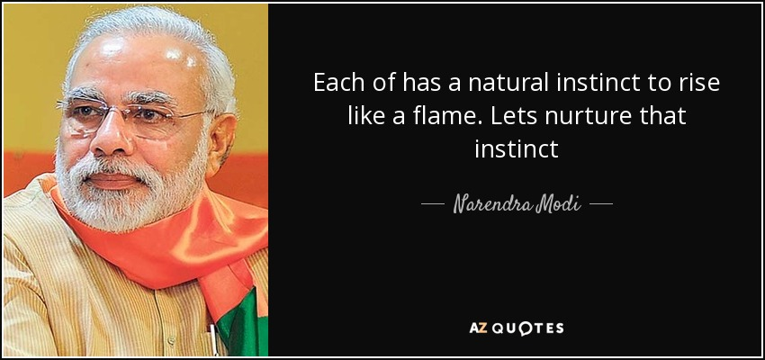 Each of has a natural instinct to rise like a flame. Lets nurture that instinct - Narendra Modi