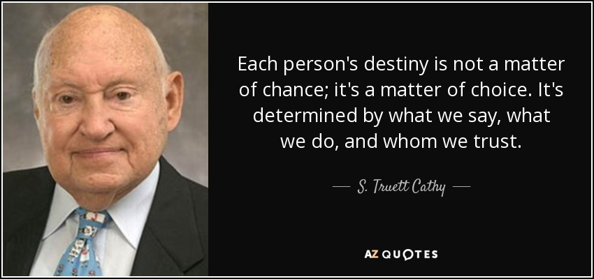 destiny is a matter of choice not a matter of chance It is a matter of choice it is not a thing to be waited for, it is a thing to be achieved — william jennings bryan.