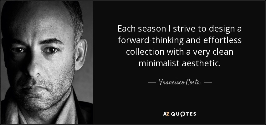 francisco costa quote each season i strive to design a forward