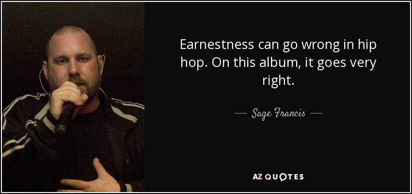 Earnestness can go wrong in hip hop. On this album, it goes very right. - Sage Francis