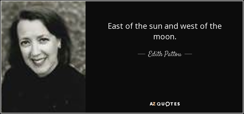East of the sun and west of the moon. - Edith Pattou