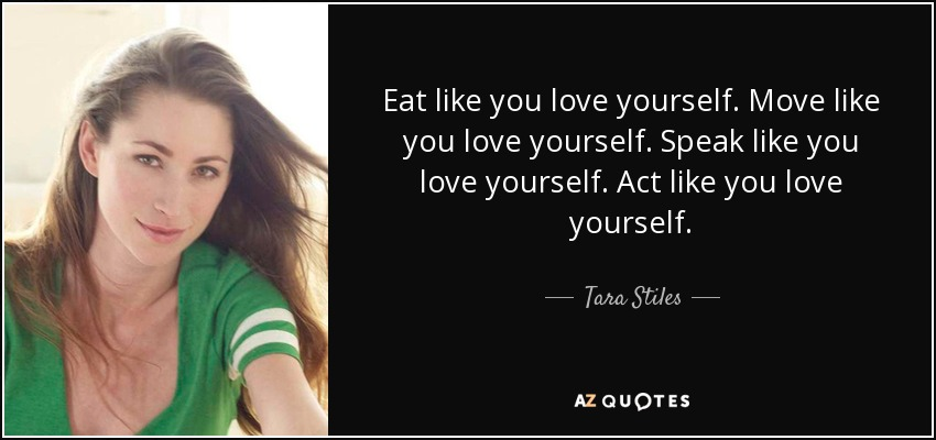 Tara Stiles Quote Eat Like You Love Yourself Move Like You Love