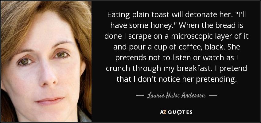 Eating plain toast will detonate her.