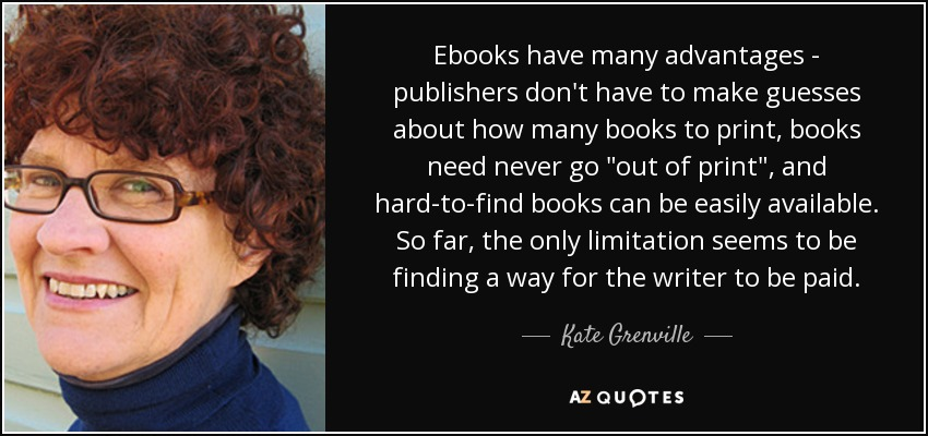 Ebooks have many advantages - publishers don't have to make guesses about how many books to print, books need never go
