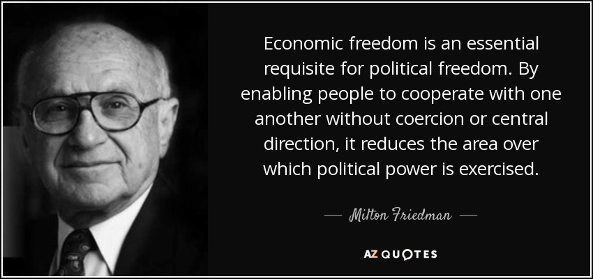 Economic freedom is an essential requisite for political freedom. By enabling people to cooperate with one another without coercion or central direction, it reduces the area over which political power is exercised. - Milton Friedman