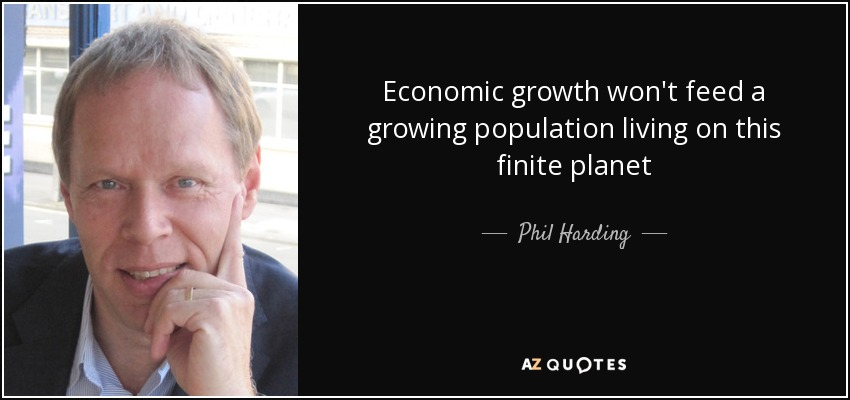 Economic growth won't feed a growing population living on this finite planet - Phil Harding