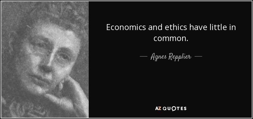 Economics and ethics have little in common. - Agnes Repplier