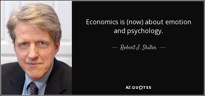 Economics is (now) about emotion and psychology. - Robert J. Shiller