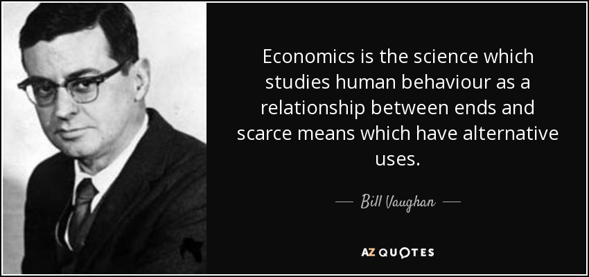Bill Vaughan quote: Economics is the science which studies human ...