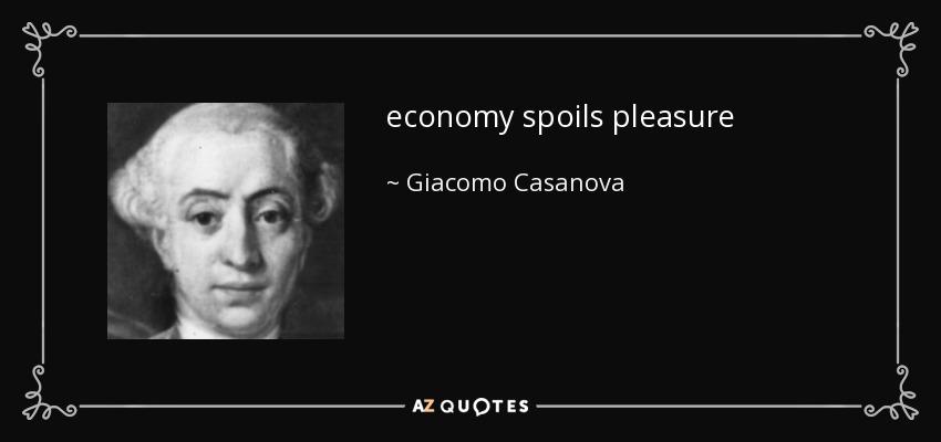 economy spoils pleasure - Giacomo Casanova