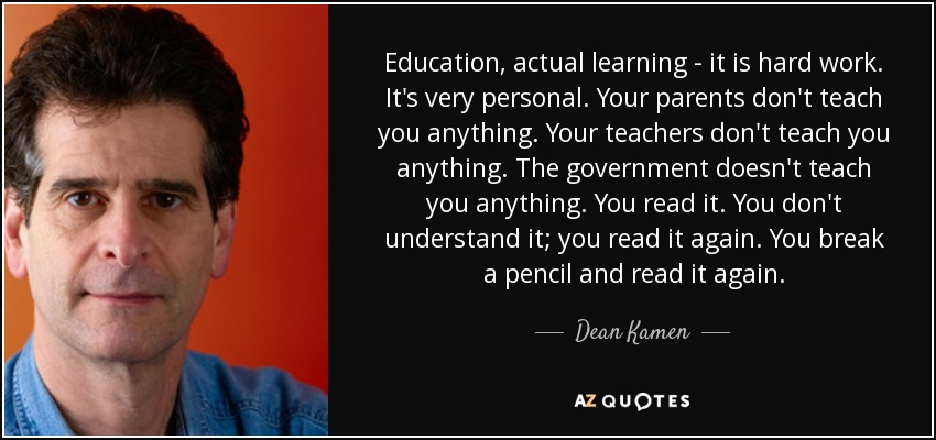 Dean Kamen Quote Education Actual Learning It Is Hard Work Its