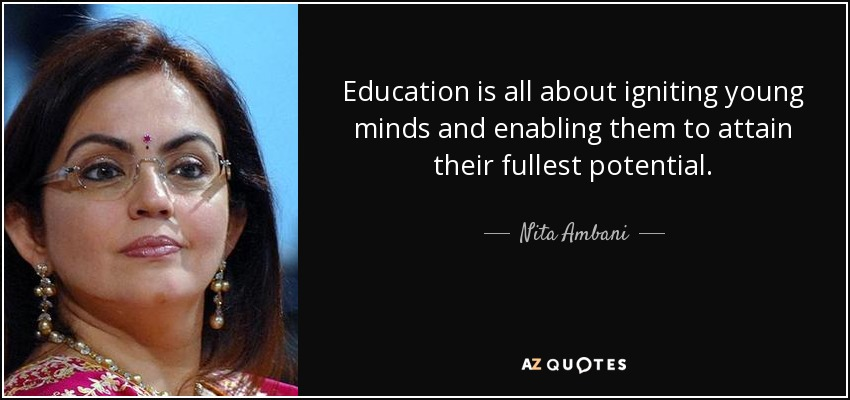 Education is all about igniting young minds and enabling them to attain their fullest potential. - Nita Ambani