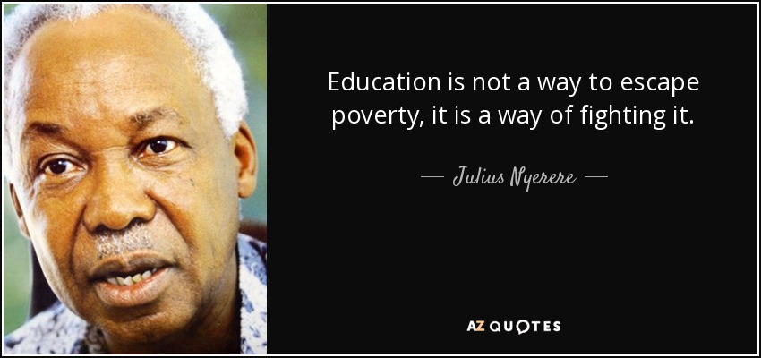 Quotes About Poverty Gorgeous Julius Nyerere Quote Education Is Not A Way To Escape Poverty It Is