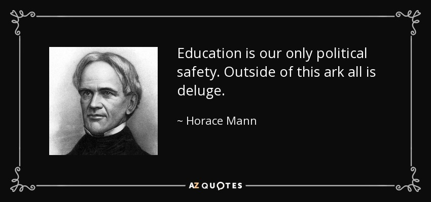 Education is our only political safety. Outside of this ark all is deluge. - Horace Mann