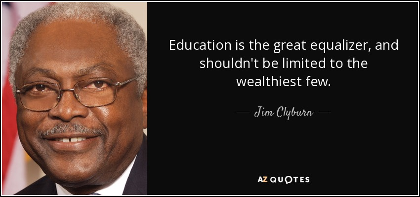 Jim Clyburn Quote Education Is The Great Equalizer And Shouldnt