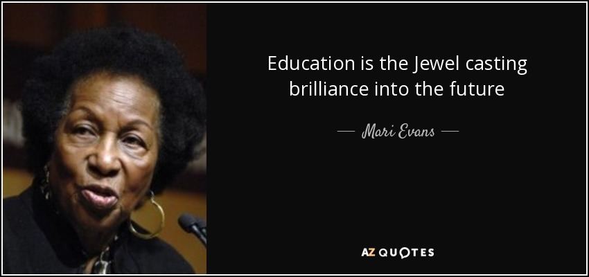Education is the Jewel casting brilliance into the future - Mari Evans