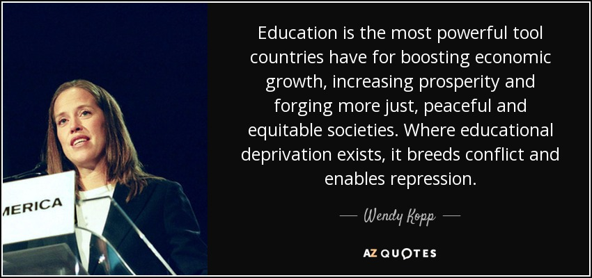 Wendy Kopp quote: Education is the most powerful tool countries