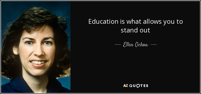 Education is what allows you to stand out - Ellen Ochoa