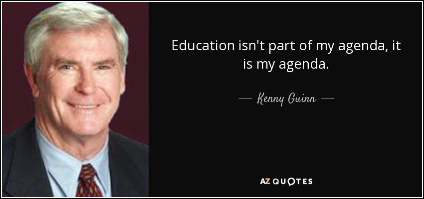 Education isn't part of my agenda, it is my agenda. - Kenny Guinn