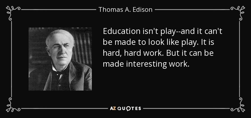 Thomas A Edison Quote Education Isnt Play And It Cant Be Made