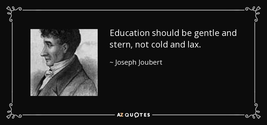 Education should be gentle and stern, not cold and lax. - Joseph Joubert