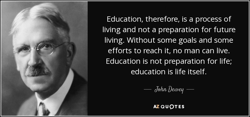dewey education Dewey argued that education and learning are social and interactive processes, and thus the school itself is a social institution through which social reform can and should take place thus, dewey makes a strong case for the importance of education not only as a place to gain content knowledge, but also as a place to learn how to live.