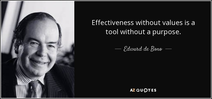 Effectiveness without values is a tool without a purpose. - Edward de Bono
