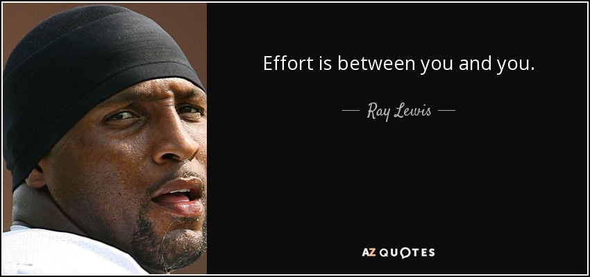 Ray Lewis Quotes About Effort: Ray Lewis Quote: Effort Is Between You And You