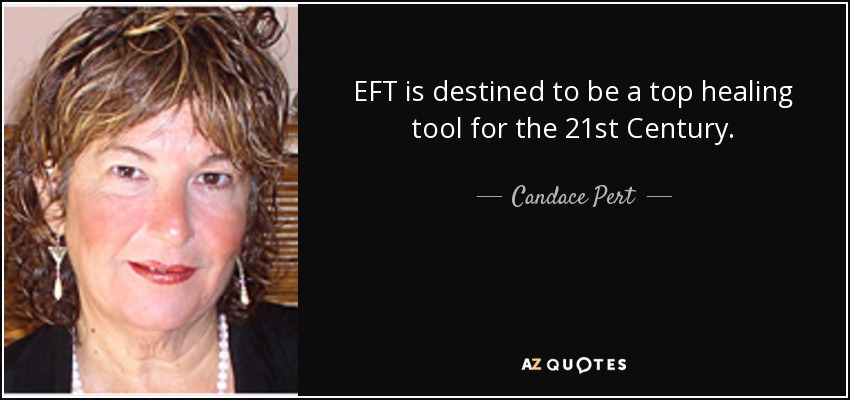 EFT is destined to be a top healing tool for the 21st Century. - Candace Pert