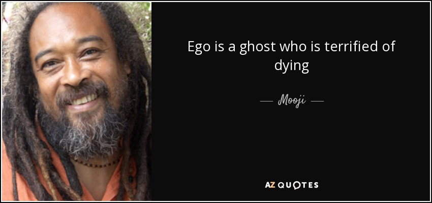 Ego is a ghost who is terrified of dying - Mooji