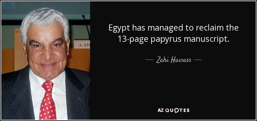 Egypt has managed to reclaim the 13-page papyrus manuscript. - Zahi Hawass
