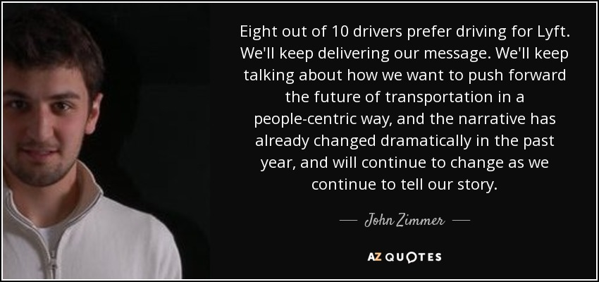 Lyft Quote Amazing John Zimmer Quote Eight Out Of 10 Drivers Prefer Driving For Lyft