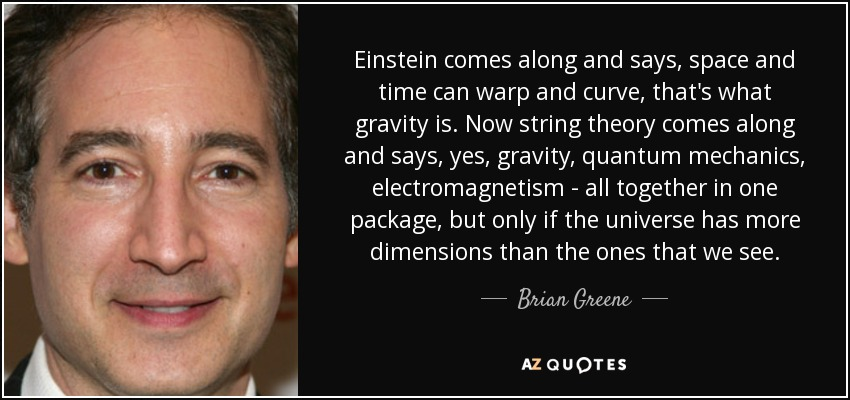 Brian Greene Quote Einstein Comes Along And Says Space And Time