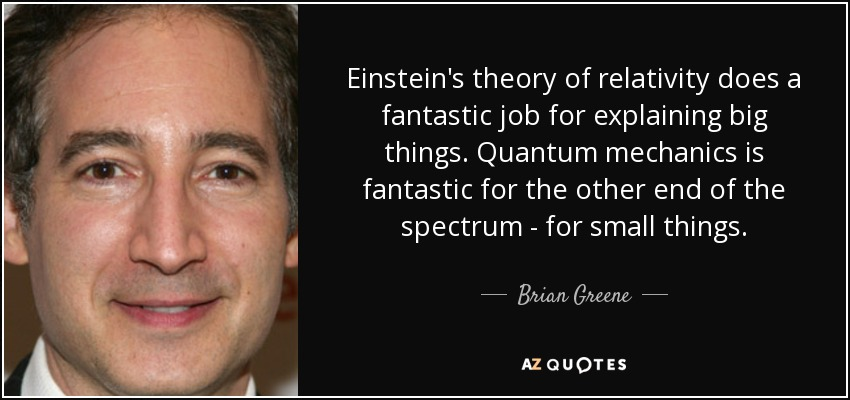 Brian Greene Quote Einsteins Theory Of Relativity Does A Fantastic