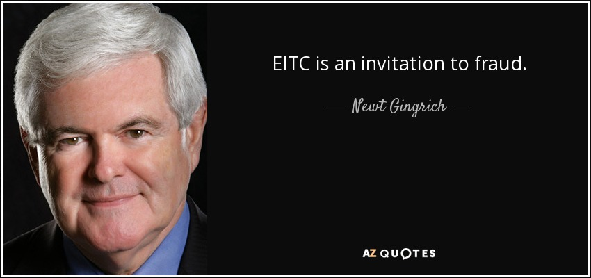 EITC is an invitation to fraud. - Newt Gingrich