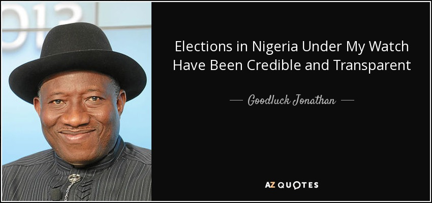 Elections in Nigeria Under My Watch Have Been Credible and Transparent - Goodluck Jonathan