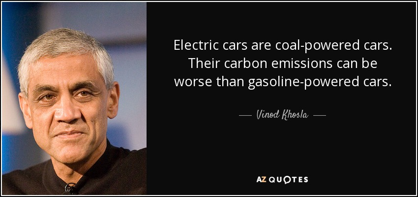 Vinod Khosla Quote Electric Cars Are Coal Powered Cars Their
