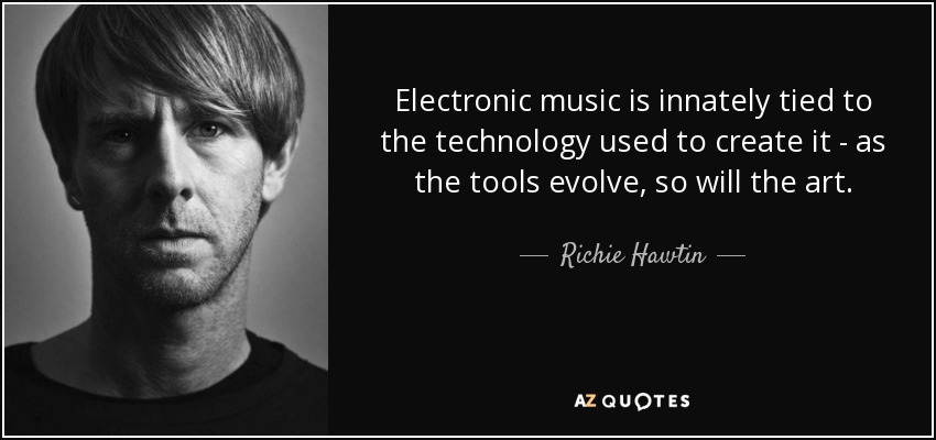 Richie Hawtin Quote Electronic Music Is Innately Tied To The