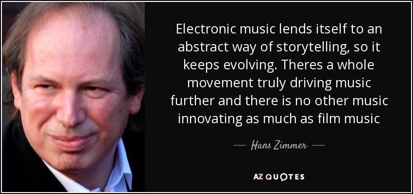 Hans Zimmer Quote Electronic Music Lends Itself To An Abstract Way