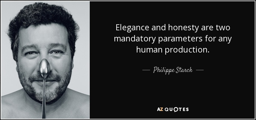 Elegance and honesty are two mandatory parameters for any human production. - Philippe Starck