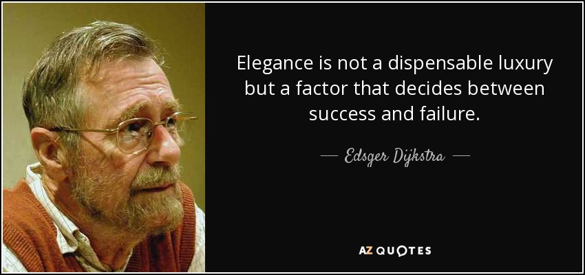 Elegance is not a dispensable luxury but a factor that decides between success and failure. - Edsger Dijkstra