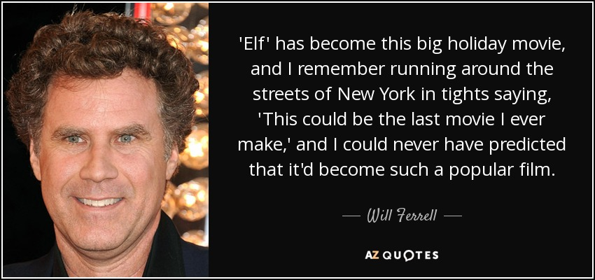 Will Ferrell quote: \'Elf\' has become this big holiday movie ...